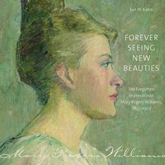 Forever Seeing New Beauties: The Forgotten Impressionist Mary Rogers Williams, 1857-1907