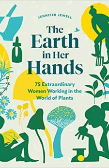 Book cover for The Earth in Her Hands: 75 Extraordinary Women Working in the World of Plants